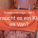 Braucht es ein Klo im Van? – Toilette unterwegs – Teil 1